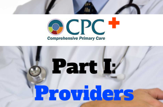 Part I: What Providers want to know about CMS' Comprehensive Primary Care+